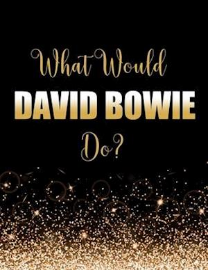What Would David Bowie Do?