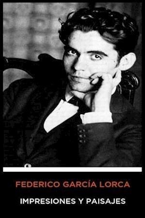 Federico García Lorca - Impresiones y Paisajes