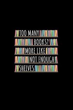 Too Many Books More Like Not Enough Shelves