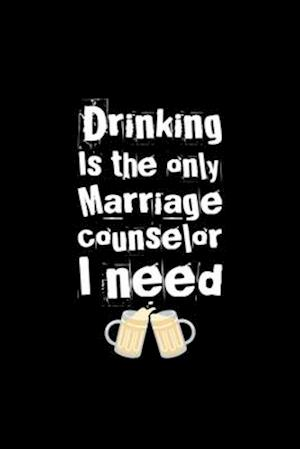 drinking is the only marriage conunselor i need