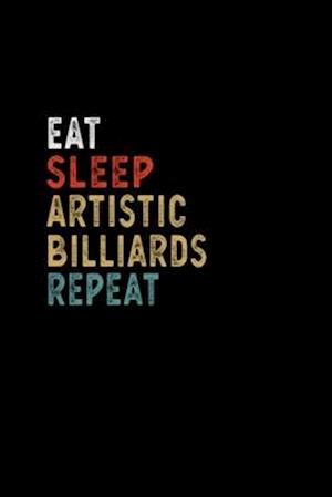 Eat Sleep Artistic Billiards Repeat Funny Player