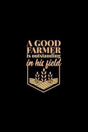 A Good Farmer Is Outstanding In His Field
