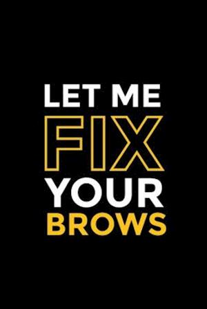 Let Me Fix Your Brows