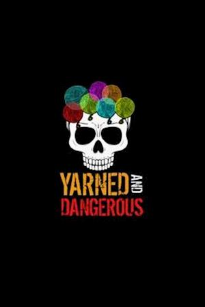 Yarned And Dangerous Notebook