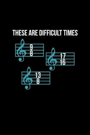 These Are Difficult Times Funny Music Teacher Tee