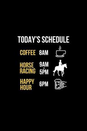Today's Schedule 8 Am Coffee 9 Am - 5 Pm Horse