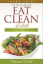 The Truth About the Eat Clean Diet (Large Print): The Path to Health and Wellness