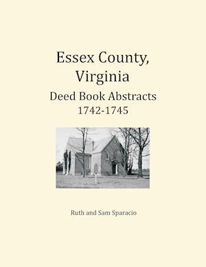 Bog, paperback Essex County, Virginia Deed Book Abstracts 1742-1745 af Ruth Sparacio, Sam Sparacio