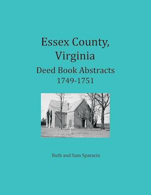 Bog, paperback Essex County, Virginia Deed Book Abstracts 1749-1751 af Ruth Sparacio, Sam Sparacio