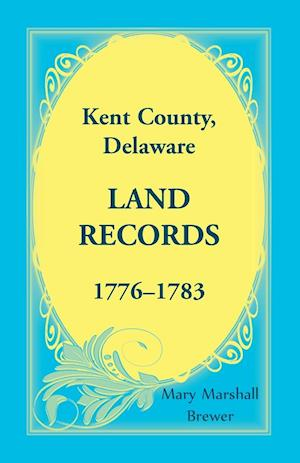 Kent County, Delaware Land Records, 1776-1783