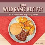 Cool Wild Game Recipes (Cool Main Dish Recipes)