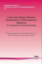 Last-Mile Supply Network Distribution in Omni-Channel Retailing (Foundations and Trendsr in Technology Information and Ope, nr. 24)