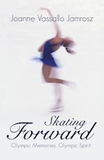 Skating Forward: Olympic Memories, Olympic Spirit