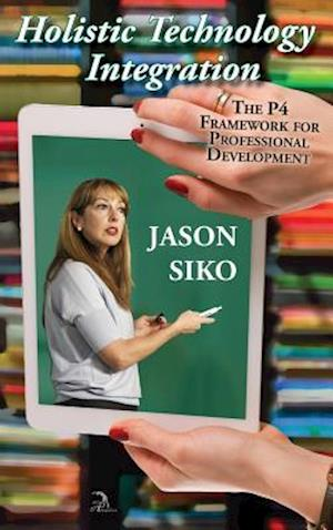 Bog, hardback Holistic Technology Integration: The P4 Framework for Professional Development af Jason Siko