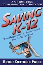 SAVING K-12: What Happened to Our Public Schools? How Do We Fix Them?