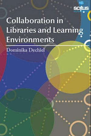 Bog, hardback Collaboration in Libraries and Learning Environments af Dominika Dechiel
