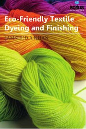 Bog, hardback Eco-Friendly Textile Dyeing and Finishing af Jamshed Khan A.