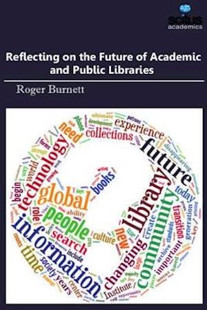Bog, hardback Reflecting on the Future of Academic and Public Libraries af Roger Burnett