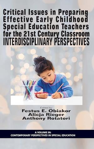 Critical Issues in Preparing Effective Early Childhood Special Education Teachers for the 21 Century Classroom: Interdisciplinary Perspectives (HC)
