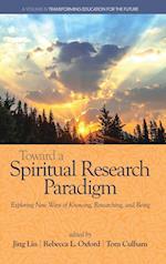 Toward a Spiritual Research Paradigm (Transforming Education for the Future)