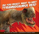 Do You Really Want to Meet Tyrannosaurus Rex? (Do You Really Want to Meet a Dinosaur)