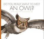 Do You Really Want to Meet an Owl? (Do You Really Want to Meet Wild Animals)
