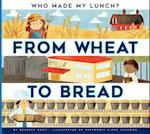 From Wheat to Bread (Who Made My Lunch)