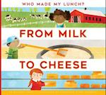 From Milk to Cheese (Who Made My Lunch)