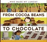 From Cocoa Beans to Chocolate (Who Made My Lunch)