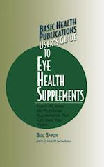 Basic Health Publications User's Guide to Eye Health Supplements (Basic Health Publications User's Guide)