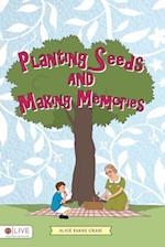 Planting Seeds and Making Memories