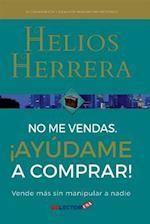 No Me Vendas, Ayudame a Comprar af Helios Herrera