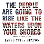 The People Are Going to Rise Like the Waters upon Your Shores