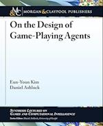 On the Design of Game-Playing Agents (Synthesis Lectures on Games and Computational Intelligence)