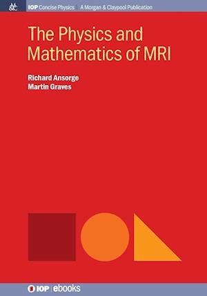 Bog, paperback The Physics and Mathematics of MRI af Martin Graves, Richard Ansorge