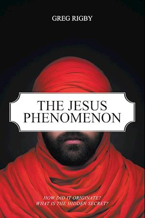 The Jesus Phenomenon: How did it originate? What is the hidden secret?