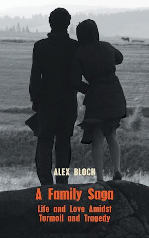 Bog, hæftet A Family Saga: Life and Love Amidst Turmoil and Tragedy af Alex Bloch