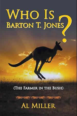 Bog, paperback Who Is Barton T. Jones? the Farmer in the Bush af Al Miller