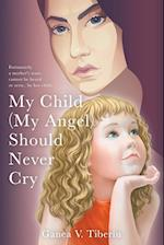 My Child (My Angel) Should Never Cry