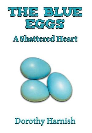 The Blue Eggs: A Shattered Heart