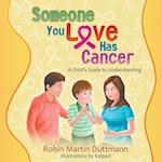 Someone You Love Has Cancer: A Child's Guide to Understanding