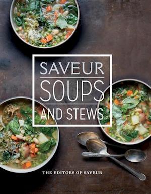 Saveur: Soups & Stews af The Editors of Saveur