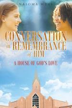 Conversation In Rememberance of Him: A House of God's Love