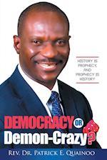 Democracy or Demon-Crazy?