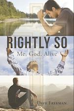 Rightly So; Me, God, Alive
