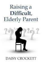 Raising a Difficult, Elderly Parent