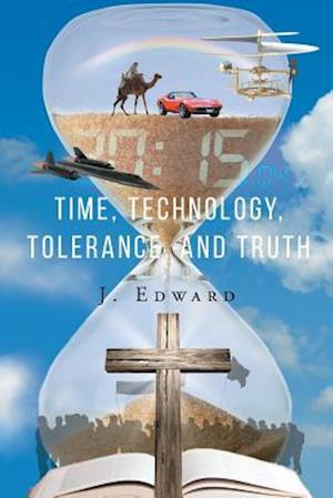 Bog, paperback Time, Technology, Tolerance, and Truth af J. Edward