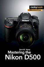 Mastering the Nikon D500 af Darrell Young