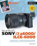 David Busch's Sony Alpha A6000/ILCE-6000 Guide to Digital Photography af David D. Busch