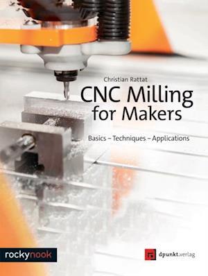 CNC Milling for Makers af Christian Rattat